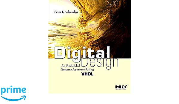 Digital Design VHDL : An Embedded Systems Approach Using VHDL: Amazon.es: Peter J. Ashenden: Libros en idiomas extranjeros