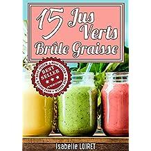 15 Smoothies Brûleur De Graisse : Perdre du poids rapidement et efficacement ! (French Edition)