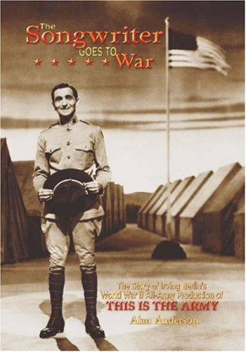 The Songwriter Goes to War: The Story of Irving Berlin's World War II All-Army Production of This Is the Army pdf epub