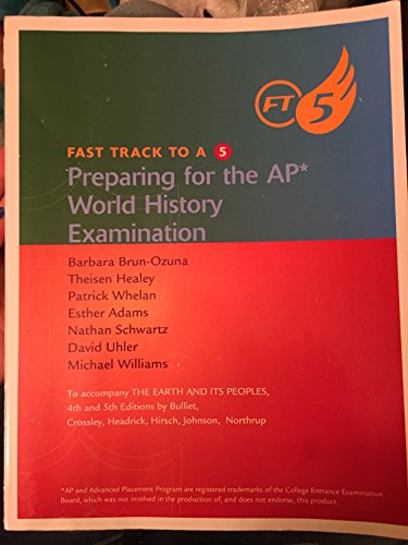 Fast Track to A 5 Preparing for the Ap World History Examination (The Earth And Its Peoples 5th Edition Ap)