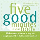 img - for Five Good Minutes in Your Body: 100 Mindful Practices to Help You Accept Yourself and Feel at Home in Your Body (Five Good Minutes) by Brantley MD, Jeffrey, Millstine NC, Wendy (2009) Paperback book / textbook / text book