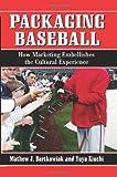 Packaging Baseball, Mathew J. Bartkowiak and Yuya Kiuchi, 0786461322