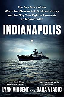 Book Cover: Indianapolis: The True Story of the Worst Sea Disaster in U.S. Naval History and the Fifty-Year Fight to Exonerate an Innocent Man