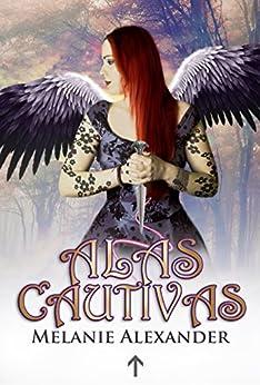 Alas Cautivas: Saga Arcontes #2 (Spanish Edition) by [Alexander, Melanie]