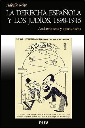 La derecha española y los judíos, 1898-1945: Antisemitismo y oportunismo: 99 Història: Amazon.es: Rohr, Isabelle, Andreu Ruiz, Neus: Libros