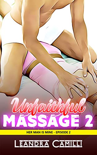 Unfaithful Massage 2: A Cheating Husband Erotica (Her Man is Mine) (Best Man Cheating Wife)