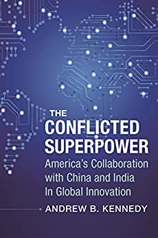 The Conflicted Superpower: America's Collaboration with China and India in Global Innovation (A Nancy Bernkopf Tucker and Warren I. Cohen Book on American–East Asian Relations) by [Kennedy, Andrew]