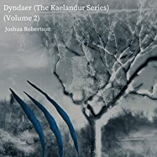 Dyndaer: The Kaelandur Series, Book 2 Audiobook by Joshua Robertson Narrated by Fred Wolinsky
