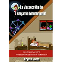 La vie secrète de Benjamin Mouchebœuf (French Edition)