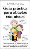 Guia practica para abuelos con nietos/Practical Guide for Grandparents With Grandchildren, Isabel Aguera and Isabel Agüera Espejo-Saavedra, 8496947750