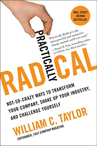 Image of Practically Radical: Not-So-Crazy Ways to Transform Your Company, Shake Up Your Industry, and Challenge Yourself