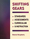 Shifting Gears: Standards, Assessments, Curriculum & Instruction