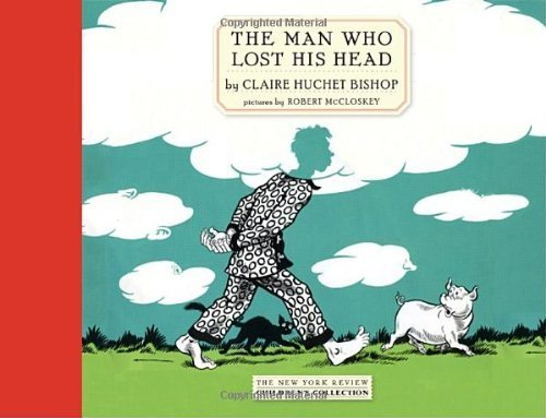 The Man Who Lost His Head (New York Review Children's Collection) by Claire Huchet Bishop (2009-11-12) (His Lost The Man Head Who)