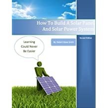 How To Build A Solar Panel And Solar Power System, Second Edition