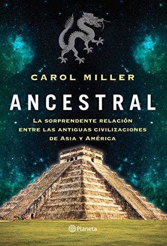 Ancestral: La sorprendente relacion entre las antiguas civilizaciones de Asia y America por Carol Miller