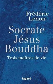 Socrate, Jésus, Bouddha : trois maîtres de vie, Lenoir, Frédéric