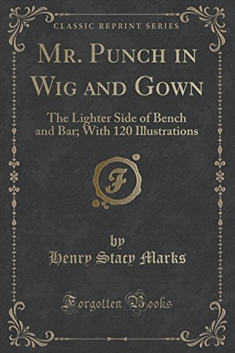 - Mr. Punch in Wig and Gown: The Lighter Side of Bench and Bar; With 120 Illustrations (Classic Reprint)