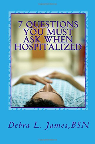 Download 7 Questions You Must Ask When Hospitalized: From A Nurse Who's Been There & Done That pdf