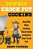 Cowboy Crock Pot Cooking, Brent Younger, 1628844450