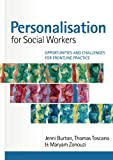Personalisation for Social Workers : Opportunities and Challenges for Frontline Practice, Burton, Jenni and Toscano, Thomas, 0335243959