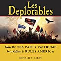 Les Deplorables: How the Tea Party Put Trump into Office & Rules America Audiobook by Ronald T. Libby Narrated by Thomas Block