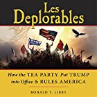 Les Deplorables: How the Tea Party Put Trump into Office & Rules America Hörbuch von Ronald T. Libby Gesprochen von: Thomas Block