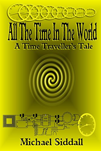 Book: All The Time In The World - A Time Traveller's Tale by Michael Siddall