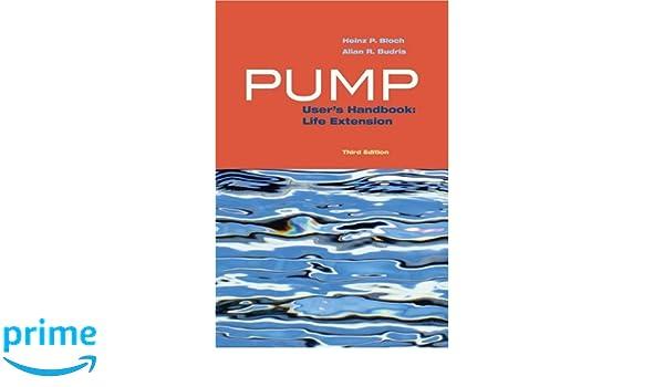 Pump User's Handbook: Life Extension, Third Edition: Heinz P  Bloch