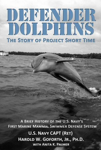 Defender Dolphins: A Brief History of the U.S. Navy's First Marine Mammal Swimmer Defense System (Marine Mammal Training)
