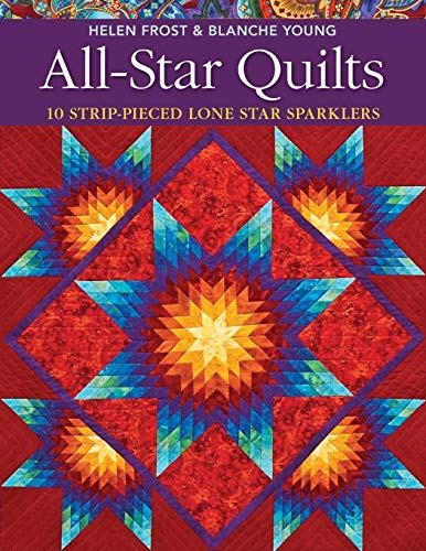 (All-Star Quilts: 10 Strip-Pieced Lone Star)