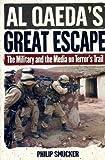 Al Qaedas Great Escape: The Military and the Media on Terrors Trail