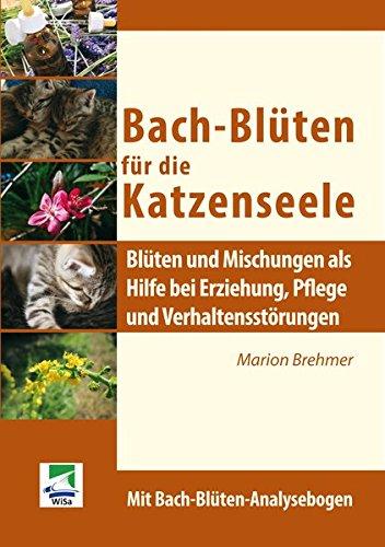 Bach Blüten Für Die Katzenseele  Blüten Und Mischungen Als Hilfe Bei Erziehung Pflege Und Verhaltensstörungen