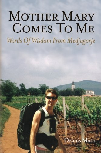 Mother Mary Comes To Me: Words of Wisdom from Medjugorje