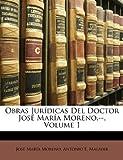 Obras Jurídicas Del Doctor José María Moreno --, Jos Mara Moreno and José María Moreno, 1146973284