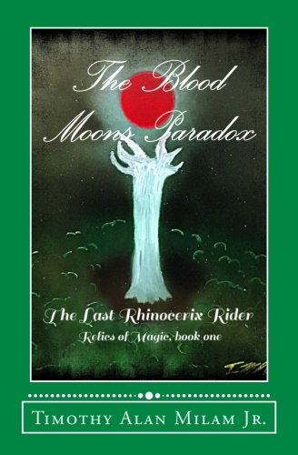 Download The Blood Moons Paradox: The Last Rhinocerix Rider (Relics of Magic) (Volume 1) pdf
