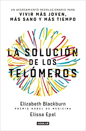 La solución de los telómeros / The Telomere Effect: Un ...