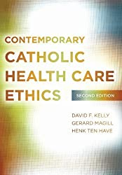Contemporary Catholic Health Care Ethics 2nd (second) Edition by Kelly, David F., Magill, Gerard, ten Have, Henk published by Georgetown University Press (2013)