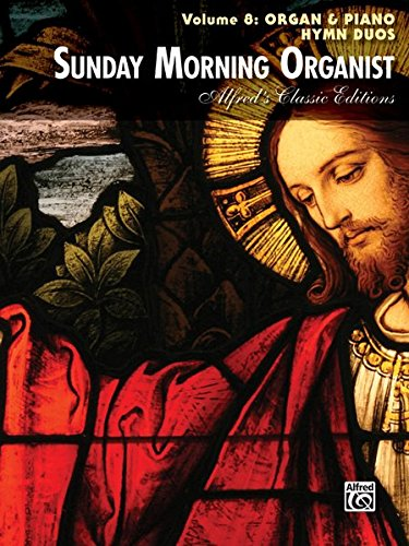 Sunday Morning Organist, Vol 8: Organ & Piano Hymn Duos (Alfred's Classic Editions)