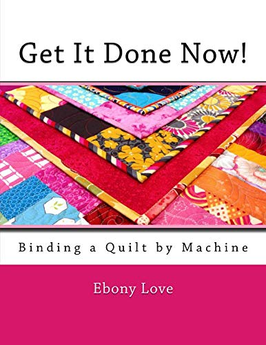 Get It Done Now!: Binding a Quilt by Machine