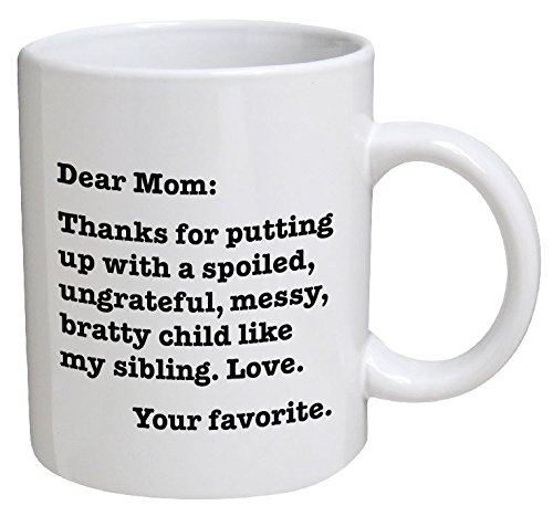 Funny Mug   Dear Mom  Thanks For Putting Up With A Bratty Child    Love  Your Favorite   11 Oz Coffee Mugs   Funny Inspirational And Sarcasm   By A Mug To Keep Tm