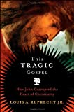 This Tragic Gospel, Louis A. Ruprecht, 0787987786