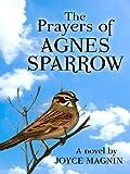 The Prayers of Agnes Sparrow, Joyce Magnin, 1410424405