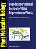 Post Transcriptional Control of Gene Expression in Plants, , 0792342755