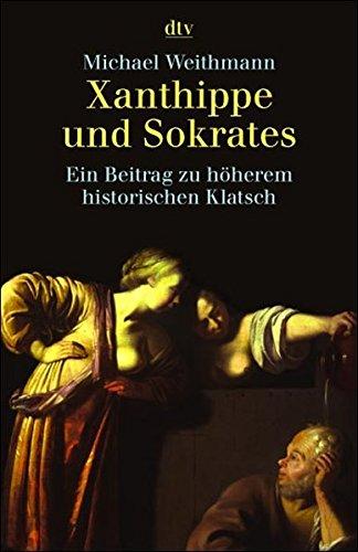 Xanthippe und Sokrates: Ein Beitrag zu höherem historischem Klatsch (dtv Sachbuch)