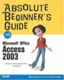 Absolute Beginner's Guide to Microsoft Office Access 2003, Alison Balter and Mike Gunderloy, 0789729407