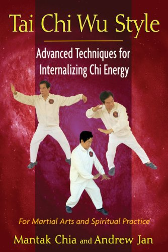 Tai Chi Wu Style: Advanced Techniques for Internalizing Chi Energy