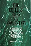 College Press NIV Commentary : Philippians, Colossians, and Philemon, Ash, Anthony L., 0899006353