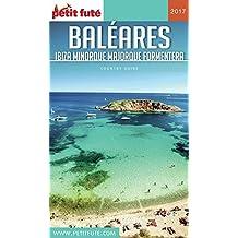 BALÉARES / IBIZA-MINORQUE-MAJORQUE-FORMENTERA 2017 Petit Futé (Country Guide) (French Edition)