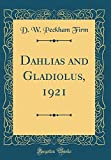 Amazon / Forgotten Books: Dahlias and Gladiolus, 1921 Classic Reprint (D W Peckham Firm)