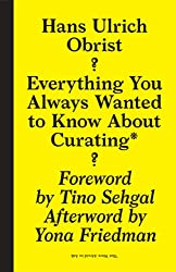 Hans Ulrich Obrist: Everything You Always Wanted to Know About Curating But Were Afraid to Ask